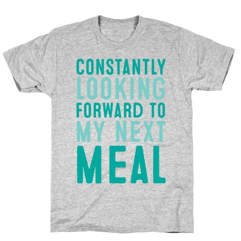 Constantly Looking Forward To My Next Meal Mens T-Shirt