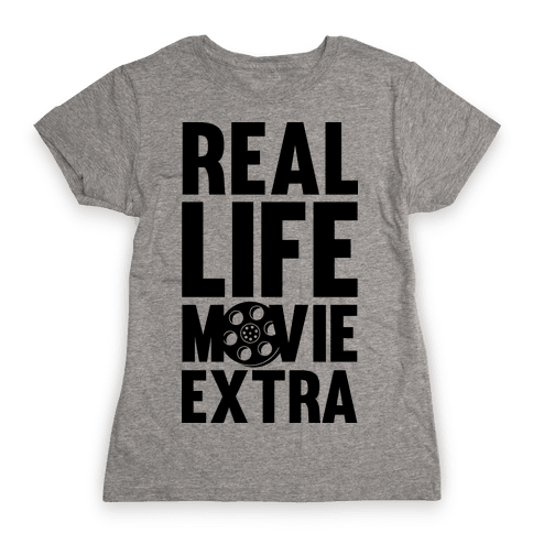 Real Life Movie Extra Womens T-Shirt