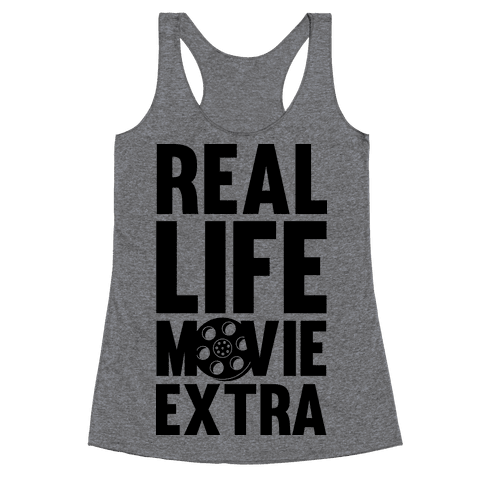 Real Life Movie Extra Racerback Tank Top
