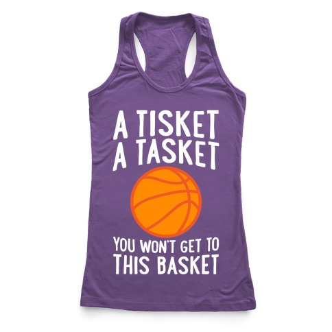 A Tisket, A Tasket, You Won't Get To This Basket Racerback Tank Top