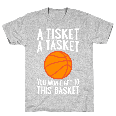 A Tisket, A Tasket, You Won't Get To This Basket Mens T-Shirt