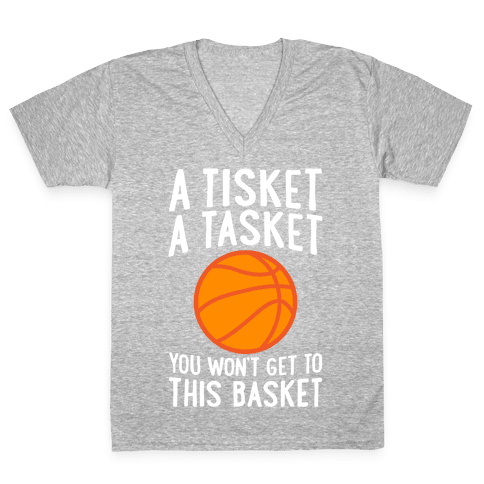 A Tisket, A Tasket, You Won't Get To This Basket V-Neck Tee Shirt