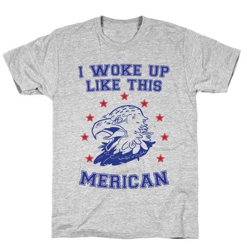 I Woke Up Like This Merican Mens T-Shirt