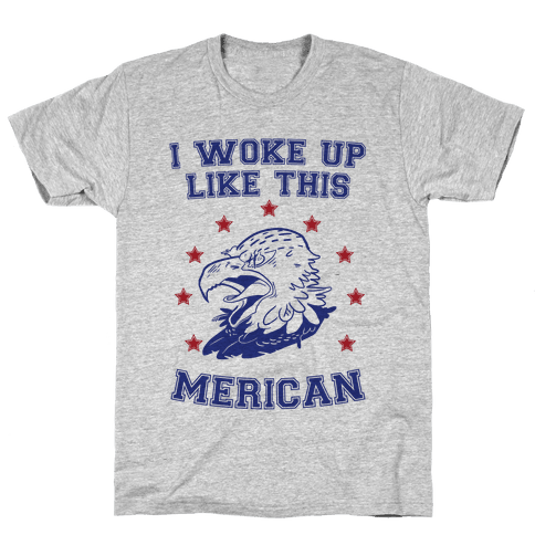 I Woke Up Like This Merican