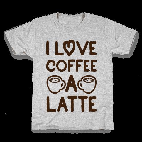 I Love Coffee A Latte Kids T-Shirt