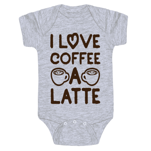 I Love Coffee A Latte Baby Onesy