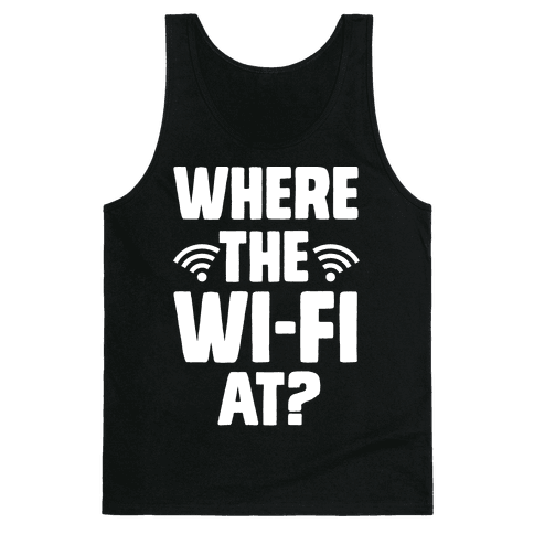 Where The Wi-Fi At? Tank Top