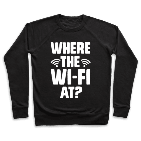 Where The Wi-Fi At? Pullover