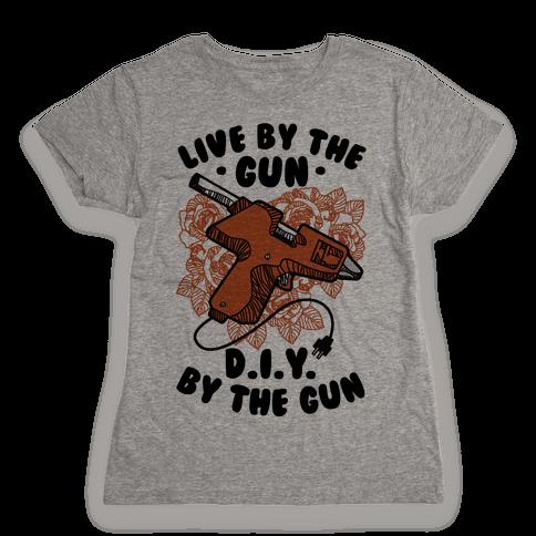 Live By the Gun DIY By the Gun Womens T-Shirt