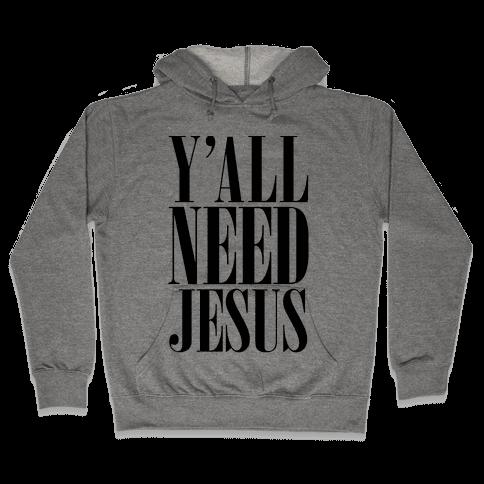 Y'all Need Jesus Hooded Sweatshirt