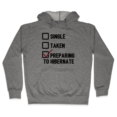 Single, Taken, Hibernating Hooded Sweatshirt
