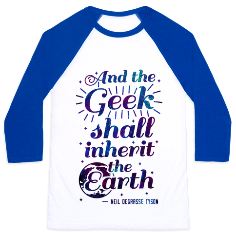 And the Geek Shall Inherit the Earth Baseball Tee