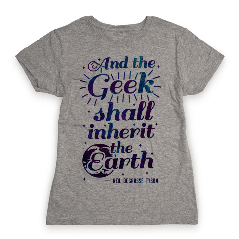 And the Geek Shall Inherit the Earth Womens T-Shirt