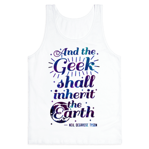 And the Geek Shall Inherit the Earth Tank Top