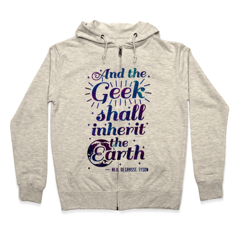 And the Geek Shall Inherit the Earth Zip Hoodie
