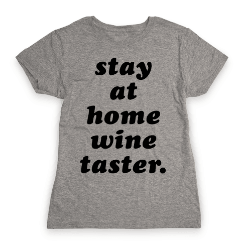 Stay at Home Wine Taster Womens T-Shirt