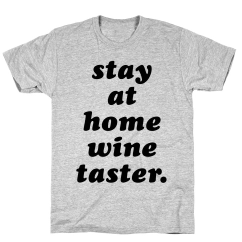 Stay at Home Wine Taster T-Shirt