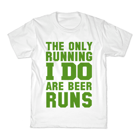 The Only Running I Do are Beer Runs Kids T-Shirt