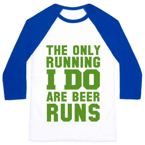 The Only Running I Do are Beer Runs Baseball Tee