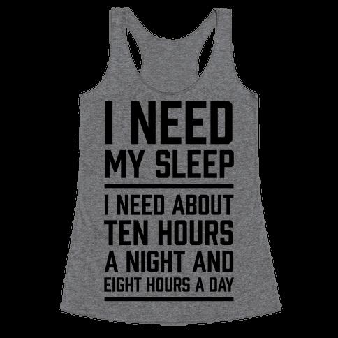 I Need My Sleep Racerback Tank Top