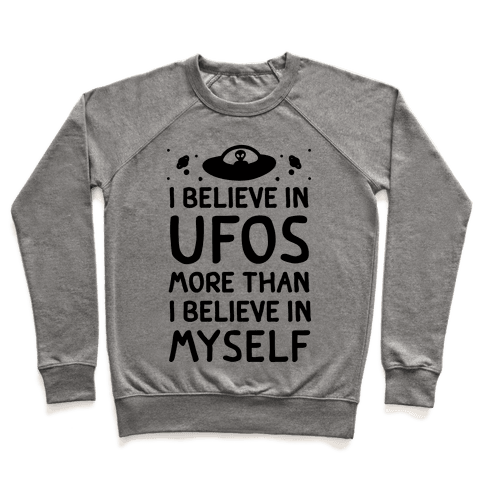 I Believe In UFOs More Than I Believe In Myself Pullover