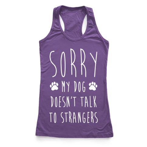 Sorry My Dog Doesn't Talk To Stranger Racerback Tank Top