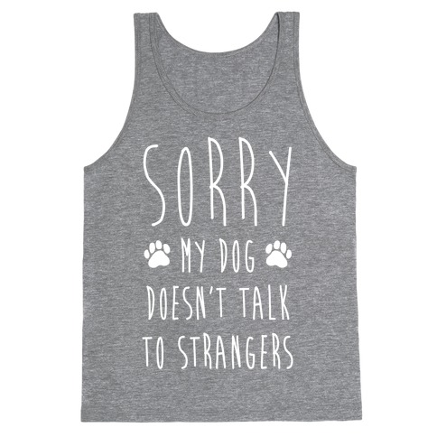 Sorry My Dog Doesn't Talk To Stranger Tank Top