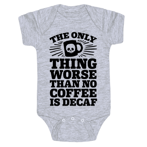 The Only Thing Worse Than No Coffee Is Decaf Baby Onesy