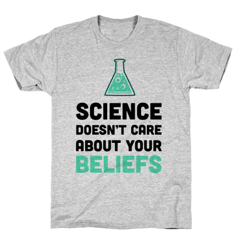 Science Doesn't Care about Your Beliefs Mens T-Shirt
