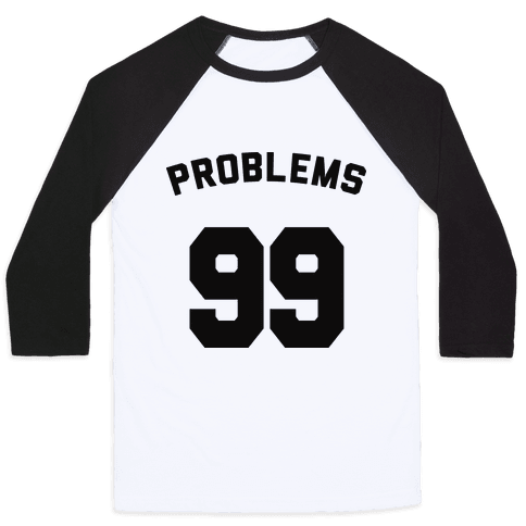 99 Problems (Shirt) Baseball Tee