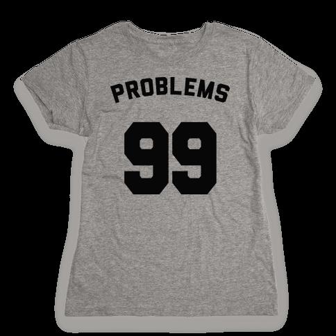 99 Problems (Shirt) Womens T-Shirt
