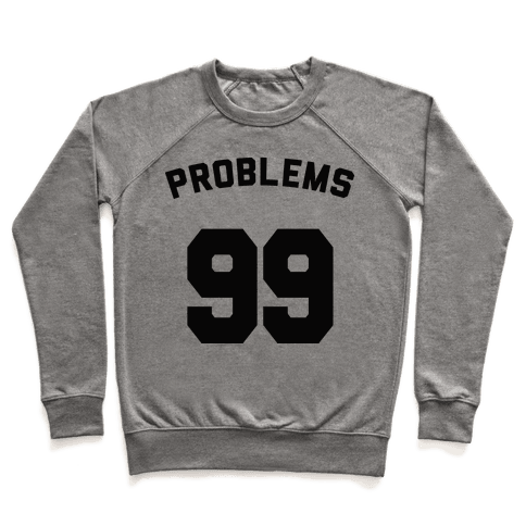 99 Problems (Shirt) Pullover