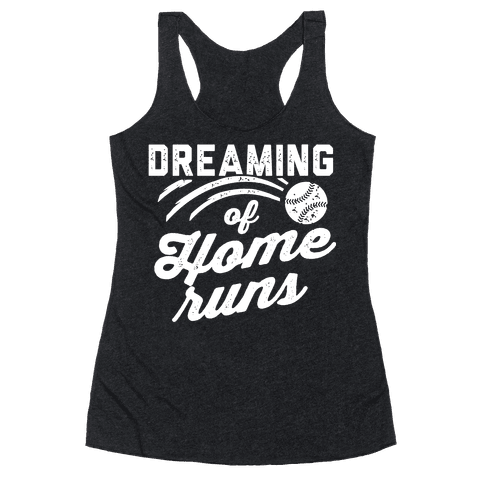 Dreaming Of Home Runs Racerback Tank Top