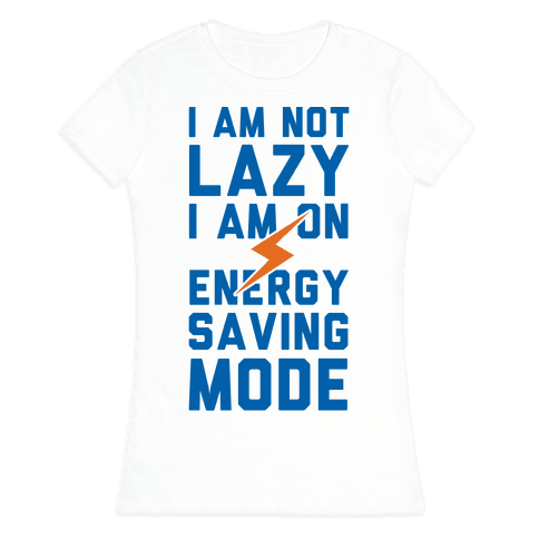 I Am Not Lazy I Am On Energy Saving Mode Womens T-Shirt