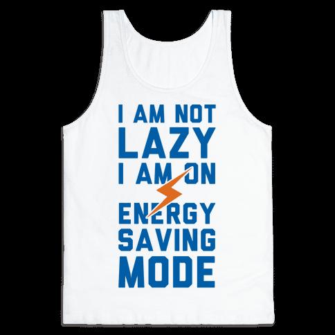 I Am Not Lazy I Am On Energy Saving Mode Tank Top