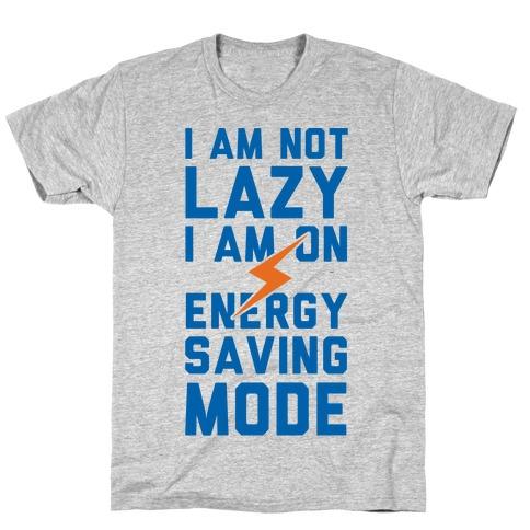 I Am Not Lazy I Am On Energy Saving Mode T-Shirt
