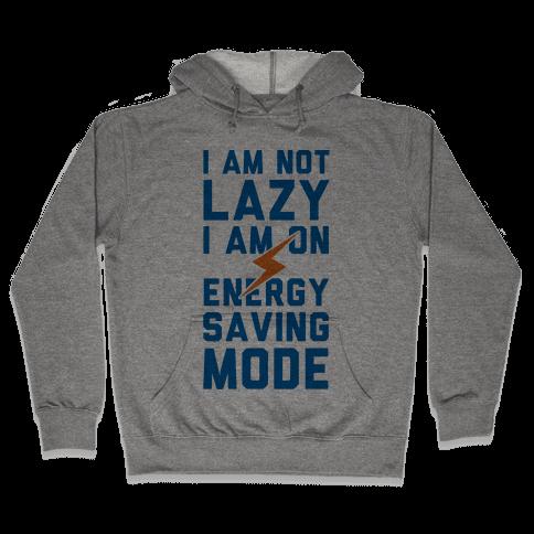 I Am Not Lazy I Am On Energy Saving Mode Hooded Sweatshirt