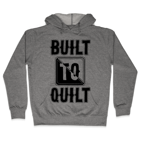 Built To Quilt Hooded Sweatshirt