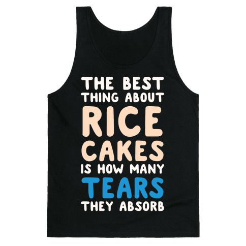 The Best Thing About Rice Cakes Is How Many Tears They Absorb Tank Top