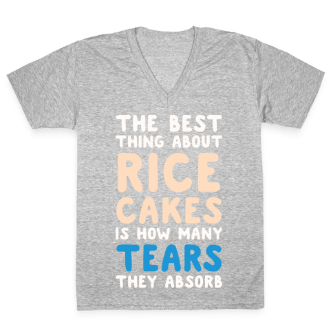 The Best Thing About Rice Cakes Is How Many Tears They Absorb V-Neck Tee Shirt