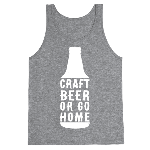 Craft Beer Or Go home Tank Top
