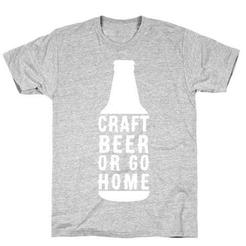 Craft Beer Or Go home T-Shirt