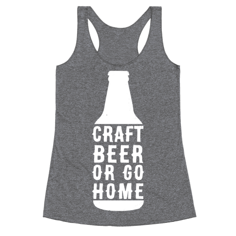 Craft Beer Or Go home Racerback Tank Top