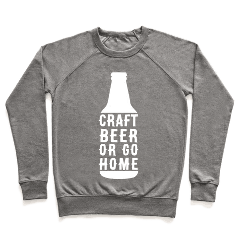 Craft Beer Or Go home Pullover