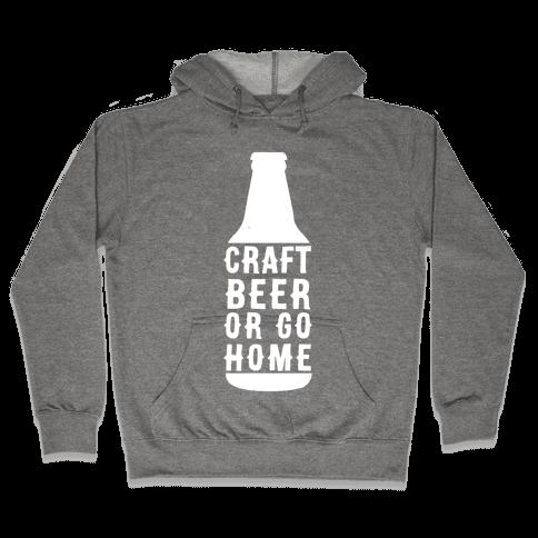 Craft Beer Or Go home Hooded Sweatshirt
