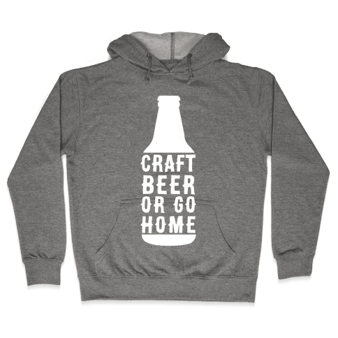 Craft Beer Or Go home Hooded Sweatshirt