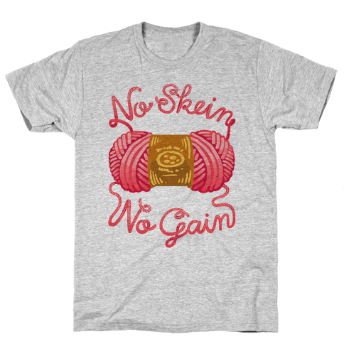 No Skein, No Gain Mens T-Shirt