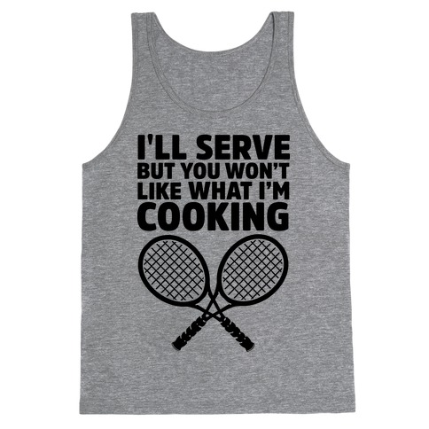 I'll Serve But You Won't Like What I'm Cooking Tank Top