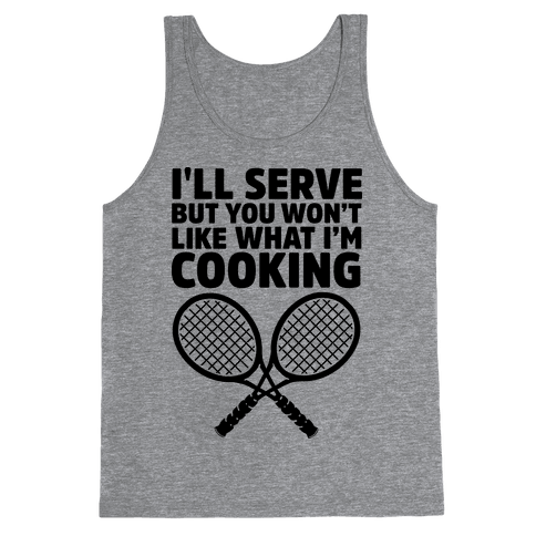 I'll Serve But You Won't Like What I'm Cooking
