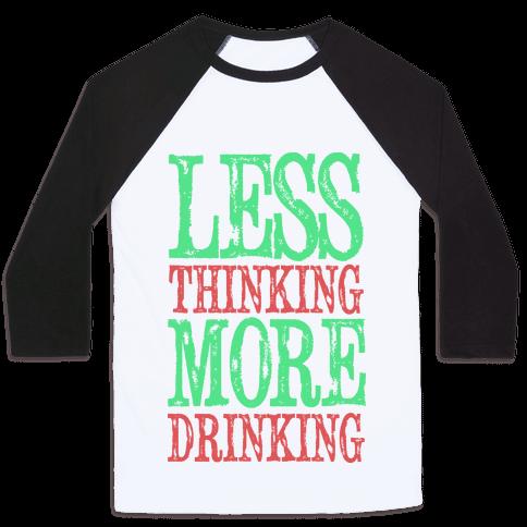 Less Thinking More Drinking Baseball Tee